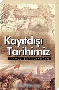Kayıt dışı tarihimiz - Yavuz Bahadıroğlu