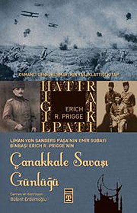 Çanakkale Savaşı Günlüğü (Osmanlı Genelkurmayı'nın Yasaklattığı Kitap)