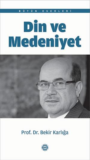 Prof. Dr. Bekir Karlığa Din ve Medeniyet e-kitap
