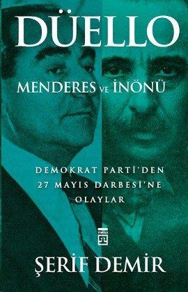 Düello; Menderes ve İnönü (Demokrat Parti'den 27 Mayıs Darbesi'ne Olaylar)