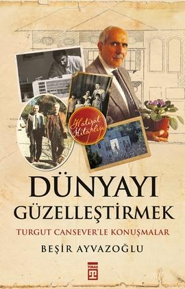 Dünyayı Güzelleştirmek – Turgut Cansever'le Konuşmalar