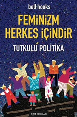 Feminizm Herkes İçindir – Tutkulu Politika