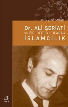 Dr. Ali Şeriati ve Bir İdeoloji Olarak İslamcılık
