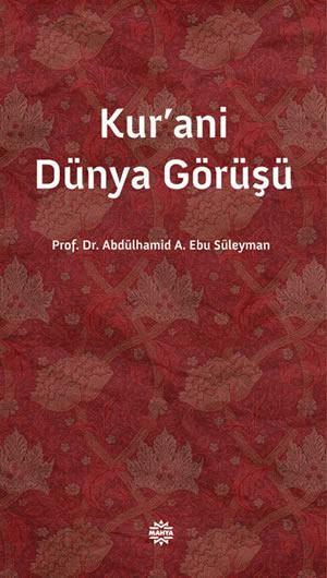 Prof. Dr. Abdülhamid A. Ebu Süleyman Kur'ani Dünya Görüşü e-kitap