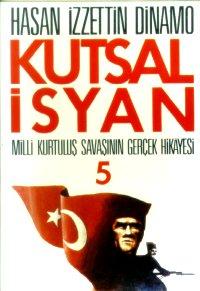 Kutsal İsyan 5; Milli Kurtuluş Savaşının Gerçek Hikayesi