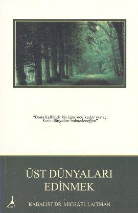 Rav Michael Laitman Üst Dünyaları Edinmek e-kitap