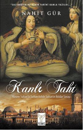 Kanlı Taht (Kösem Sultan'la Turhan Valide Sultan'ın İktidar Savaşı)