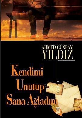 Ahmet Günbay Yıldız Kendimi Unutup Sana Ağladım e-kitap