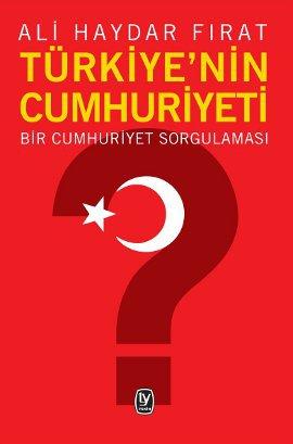 Türkiye'nin Cumhuriyeti – Bir Cumhuriyet Sorgulaması