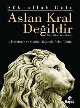 Aslan Kral Değildir – Kral Olan Aslanlardır