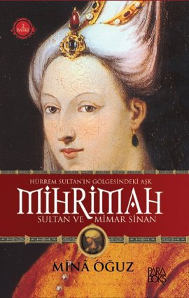 Mihrimah Sultan ve Mimar Sinan (Hürrem Sultanın Gölgesindeki Aşk)