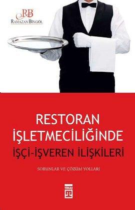 Restoran İşletmeciliğinde İşçi – İşveren İlişkileri (Sorunları ve Çözüm Yolları)