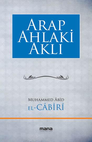 Muhammed Âbid el-Câbirî Arap Ahlaki Aklı e-kitap