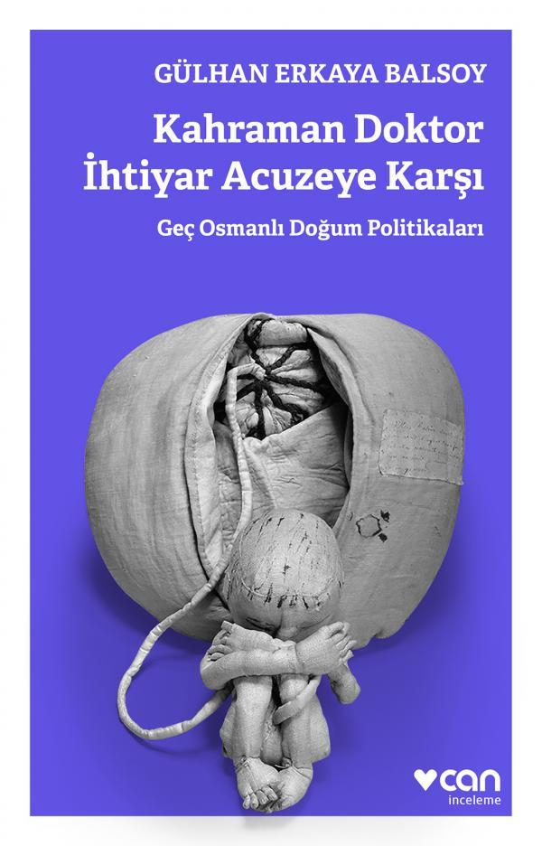 Kahraman Doktor İhtiyar Acuzeye Karşı / Geç Osmanlı Doğum Politikaları