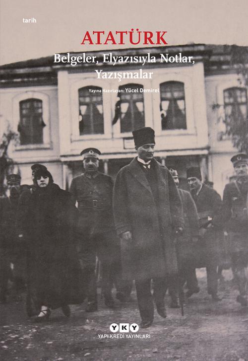 Atatürk – Belgeler, Elyazısıyla Notlar, Yazışmalar