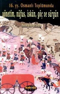 16. Yy. Osmanlı Toplumunda Yönetim, Nüfus, İskan, Göç ve Sürgün