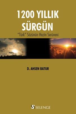 """1200 Yıllık Sürgün """"Türk"""" Sözünün Hazin Serüveni"""