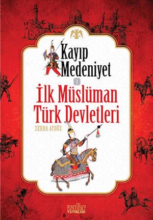 Kayıp Medeniyet 1 – İlk Müslüman Türk Devletleri